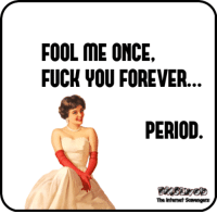 Fuck You, Funny, and Period: FOOL ME ONCE  FUCK YOU FOREVER  PERIOD  The Intenet Scavengen <p>Funny sarcastic images  Take a spin on the wild side  PMSLweb </p>