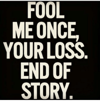 Your Loss: FOOL  ME ONCE  YOUR LOSS  END OF  STORY