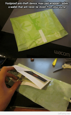 Funny, Never, and Anti: Foolproof anti-theft device, maxi pad wrapper! Ladies,  a wallet that will never be stolen from your purse  wacom  LeFunny.net Funny device maxi-pad