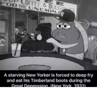 New York, Timberland, and Boots: FOOR THE & D  UN OUGUMu  A starving New Yorker is forced to deep fry  and eat his Timberland boots during the  Great Depression. (New York. 1931) Important photo of our history