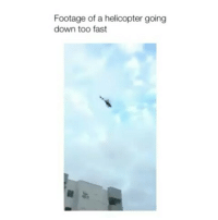 Memes, 🤖, and Down: Footage of a helicopter going  down too fast Daaamn