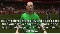 😂😂😂: FOOTBALL  ARENA  Hi, I'm referee from FIEA and l don't care  that you have a dangerous attack in the  last min of the game. I finish the match  right now  FIFA 😂😂😂