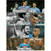 Football, Memes, and Troll: FOOTBALL CAN BE  REALLO  MEAN  TROLL FOOTBALL  foot.  SOMETIMES... Hamsik 😢 TAG your bros that you used to play with!