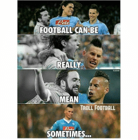 Football, Memes, and Troll: FOOTBALL CAN BE  REALLY  KARAN  MEAN  TROLL FOOTBALL  foot.  SOMETIMES... Hamsik 😢 TAG your bros that you used to play with!