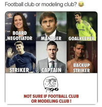 Chelsea, Club, and Football: Football club or modeling club?  HELSE  YRES  BOARD  NEGOTIATOR MANAGER GOALKEEPER  BACKUP  STRIKER- CAPTAIN/1 STRIKER  NOT SURE IF FOOTBALL CLUB  OR MODELING CLUB! Tag a Chelsea fan! 👇