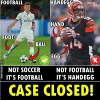 Case Closed 😂😂 🔺FREE FOOTBALL EMOJI'S ➡️ LINK IN OUR BIO!: FOOTBALL  HANDEGG  Autta  Ily  Emirate  HAND  FOOT  BALL  EGG  NOT SOCCER  NOT FOOTBALL  IT'S FOOTBALL  IT'S HANDEGG  CASE CLOSED! Case Closed 😂😂 🔺FREE FOOTBALL EMOJI'S ➡️ LINK IN OUR BIO!
