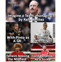 Best team in the world!: FOOTBALL  Imagine a Team, managing  by Rafa Benitez  Fly  With Pinto as  Danilo  A GK  Defending it  NOW!  Fellaini bossing Lord Bendtner  the Midfield  As a striker  CHEVROLET Best team in the world!