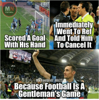 Goals, Memes, and Goal: FOOTBALL  Immediately  Went To Ref  Scored A Goal And Told'Him  With His Hand To Cancel It  Because Football ISA  Gentleman's Game Miroslav Klose 🙌💯