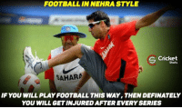 That's how Ashish Nehra plays football !: FOOTBALL IN NEHRA STYLE  S Cricket  Shots  SAHARA  IF YOU WILL PLAYFOOTBALL THIS WAY, THEN DEFINATELY  YOU WILL GETINJURED AFTER EVERY SERIES That's how Ashish Nehra plays football !