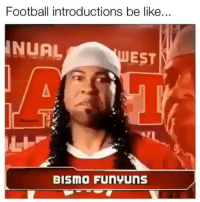 Be Like, Football, and Friends: Football introductions be like.  NUAL  UEST  BISMO FUNYUNS Now in a way, this is kind of true. 🤷‍♂️ →DM & TAG this to 15 friends for a shoutout😂