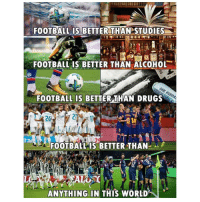 """Drugs, Football, and Memes: FOOTBALL IS BETTER THAN STUDIES  179  FOOTBALL IS BETTER THAN ALCOHOL  FOOTBALL IS BETTER THAN DRUGS  24  FOOTBALL IS BETTERTHAN  ANYTHING IN THIS WORLD""""\I 、"""