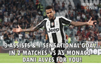Football, Memes, and Sensational: FOOTBALL  Jeep  3 ASSISTS SENSATIONAL GOAL  IN 2 MATCHES  ws AS MONA Goep  DANI ALVES FOR YOU! Dani Alves For You 🤗