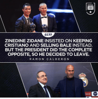 Football, Memes, and Real Madrid: FOOTBALL  JOE  GC35  ZINEDINE ZIDANE INSISTED ON KEEPING  CRISTIANO AND SELLING BALE INSTEAD.  BUT THE PRESIDENT DID THE COMPLETE  OPPOSITE, SO HE DECIDED TO LEAVE.  RAM O N C A L DER O N  EmiraresETA  MEN Should Real Madrid have done this❓🤔