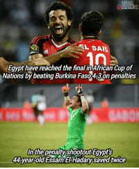 Memes, Ghana, and Egypt: FOOTBALL  MEMESINGTA  L SAID  Egypt have reached the final inAfrican Cup of  Nations by beating Burkina Faso A3on penalties  In the  penaltyshootout Egypts  44-year-old Essam EAHadarysaved twice They will face either Cameroon or Ghana in the final 🙏👌 • Congratulations!