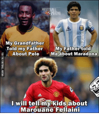 Legend! 😂😜 🔺Get Footballers Emoji's! (FREE App in our Bio!): FOOTBALL  My Grandfather  My Father told  Told my Father  About Pele  Me about Maradona  I will  teli kids about  Marouane Fellaini Legend! 😂😜 🔺Get Footballers Emoji's! (FREE App in our Bio!)
