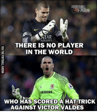 Did you know?: FOOTBALL  RENA  ATAR  AIRWAYS  THERE IS NO PLAYER  IN THE WORLD  MSDENS  WHO HAS SCOREDAN HAT TRICK  AGAINST VICTOR VALDES Did you know?