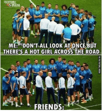 """Football, Memes, and True: FOOTBALL  RENA  ME:""""DON'T ALL LOOK AT ONCE BUT  THERE'S A HOT GIRL ACROSS THE ROAD  MELOOK AT ONCEBUT True story 😂😂"""