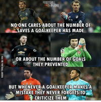 True. LINK IN OUR BIO !!!⚡️: FOOTBALL  RENA  MEO  NO ONE CARES ABOUT THE NUMBER OF  SAVES A GOALKEEPER HAS MADE  OR ABOUT THE NUMBER OF GOALS  THEY PREVENTED  BUT WHENEVER A GOALKEEPER MAKES A  MISTAKE THEY NEVER FORGETSSTO  CRITICIZE THEM True. LINK IN OUR BIO !!!⚡️