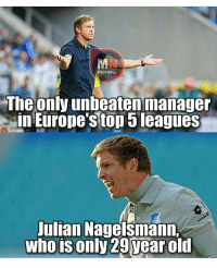 Memes, Europe, and 🤖: FOOTBALL  The only unbeaten manager  in Europe's top 5leagues  Julian Nagelsmann,  who is only 29 year old 😧