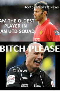 referee: Football Trolls & News  AM THE OLDEST  PLAYER IN  AN UTD SQUAD  BITCH  PLEASE  REFEREE