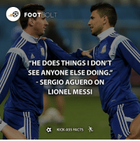 """Memes, Lionel Messi, and 🤖: FOOTBOLT  """"HE DOES THINGSI DON'T  SEE ANYONE ELSE DOING  SERGIO AGUERO ON  LIONEL MESSI  KICK-ASS FACTS Describe Messi and Aguero - fact footbolt football Tag your friends⚡️⚡️⚡️ @footbolt"""