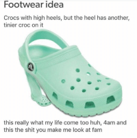 College, Crocs, and Fam: Footwear idea  Crocs with high heels, but the heel has another,  tinier croc on it  this really what my life come too huh, 4am and  this the shit you make me look at fam Shooooo like I got an email from NYu but it was like... hi, i'm shawn and this is an update on the admissions. we will let more people in by august! ok... like... don't get my hopes up i know all this information i check the college confidential forum every 6 hours l