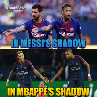 Memes, Neymar, and 🤖: @Footy Base  ok  akuten  Rakuten  IN MESSI'S SHADOW  Fly  Fmirates  FlV  mtrates  IN MBAPPE'S SHADOW Neymar or Mbappé? 🤔 Follow @footy.base ✅