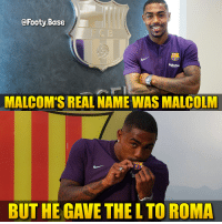 Bad, Memes, and Good: @Footy.Base  Rakuten  MALCOM'S REAL NAME WAS MALCOLM  BUT HE GAVE THE L TO ROMA L @officialasroma 🤣 Good or bad transfer? 👀 Follow @footy.base ✅