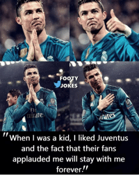 Memes, Forever, and Jokes: FOOTY  JOKES  RESPEC  Fl  mirate  rates  When I was a kid, I liked Juventus  and the fact that their fans  applauded me will stay with me  forever.! Classy 👍⚽️