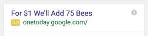 Beese: For $1 We'll Add 75 Bees  Ad  onetoday.google.com/