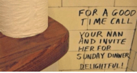 Graffiti, Good, and Wholesome: FOR A GooD  I ME CALL  OUR NAN  ND INVITE  HER FOR  S UNDAY DIN  ELIGHTFUL! <p>Wholesome bathroom graffiti</p>
