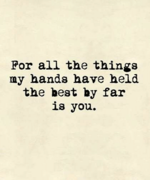 Best By: For all the things  my hands have held  the best by far  is you