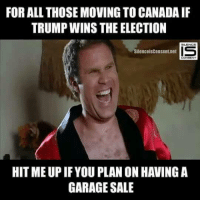 Memes, Canada, and Silence: FOR ALL THOSE MOVING TO (CANADA IF  TRUMPWINS THE ELECTION  Silence isConsent.net  HITME UP IF YOU PLAN ON HAVING A  GARAGE SALE