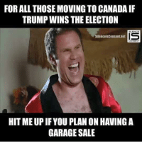 Memes, 🤖, and Net: FOR ALL THOSE MOVING TOCANADA IF  TRUMPWINS THE ELECTION  IS  SilenceisConsent.net  HIT ME UPIFYOU PLAN ON HAVINGA  GARAGE SALE From our friend Missy. -Jacob