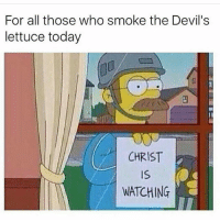 Devils Lettuce: For all those who smoke the Devil's  lettuce today  CHRIST  WATCHING