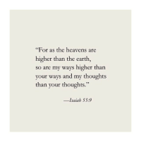 """Earth, Isaiah, and For: """"For as the heavens are  higher than the earth,  so are my ways higher than  your ways and my thoughts  than your thoughts.""""  -Isaiah 55:9"""