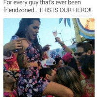 Been, Hero, and For: For every guy that's ever been  friendzoned.. THIS IS OUR HERO!! This is our hero 😂🤣 https://t.co/GwEbU9S4nu