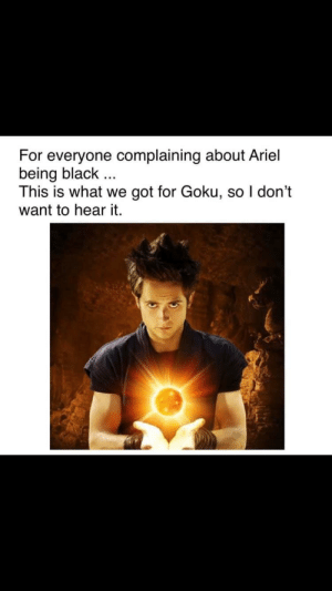 Goku vs Ariel: For everyone complaining about Ariel  being black .  This is what we got for Goku, so I don't  want to hear it. Goku vs Ariel