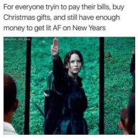 Af, Christmas, and Funny: For everyone tryin to pay their bills, buy  Christmas gifts, and still have enough  money to get lit AF on New Years  Ohumor mo_pink I believe in you 🖤 (Rp from the extremely funny @humor_me_pink )