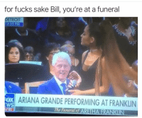Alright alright alright @drgrayfang: for fucks sake Bill, you're at a funeral  DETROIT  12:25 PM  ох  WS  ARIANA GRANDE PERFORMING AT FRANKLIN  The Funeral of ARETHA FRANKLIN Alright alright alright @drgrayfang