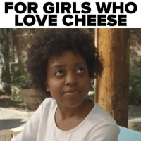 Girls, Good for You, and Love: FOR GIRLS WHO  LOVE CHEESE Follow @buzzfeedvideo if you know what's good for you 😂🧀