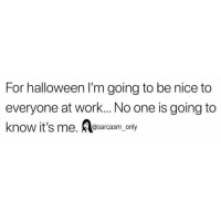 Funny, Halloween, and Memes: For halloween I'm going to be nice to  everyone at work... No one is going to  know it's me. sarcasm only SarcasmOnly