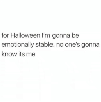 Halloween, Girl Memes, and Master: for Halloween I'm gonna be  emotionally stable. no one's gonna  know its me Master of disguise 🙃 @andrewgibby