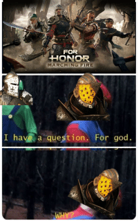 For Honor: FOR  HONOR  MARCHING FIRE  I have a question. For god