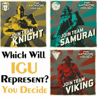 """We want you to choose which faction IGU will represent. Type your vote in the comments and we'll announce the winner tomorrow! I hope you guys are just as excited for """"For Honor"""" as I am!!! ~LWF ↡🔻 Delta Founders 🔻↡ @Katz3_ @Kyhiree.d @Lord_Waffle_Fox_Gaming @DS_.X @Bethesda_Games_Facts @WhiteWolfiee - ↡👉🏻 Insta Admins 👈🏻↡ @MsDevilsGaming @Assaultshadow @OwnTheGasMask @Og.Twank ↡ ❤ Delta Family ❤↡ @Ur_Partner @Eggi_Inc @TheGamersEmpire @JarecoGaming @GeekNation117 @LisGotGame @JBrewBud @Clips_N_Memes @_Ayyye_Jess @A_Fatal_Chick @LegitLooksBlixx @EpicPicToLord @TheRolyWilliams @Nxck.13 @WarChild_Xblt @MerkedByMike ↡🕹Partnered Clans 🕹↡ @InfamousClanOfficial @Official_PureClan ↡📱Stay Connected📱 ↡ Twitter ↠ Official_IGU YouTube ↠ IGamers United ✁-------------------- ↡❌Not So Important Hashtags❌↡ VideoGames Gaming Gamers CallOfDuty Fallout GamerGirl r6 Skyrim Battlefield4 GTAV Battlefield1 Gaming rainbow6 Xbox Instagamer XboxOne PS4 PC GamerGuy Community Xbox Playstation Sniping: FOR  HONOR  OPEN BETA  Which Will  REDRESENT?  You DEcide  FOR  HONOR  OPEN BETA  SAMURAI  FOR  HONOR  OPEN BETA  VIKING We want you to choose which faction IGU will represent. Type your vote in the comments and we'll announce the winner tomorrow! I hope you guys are just as excited for """"For Honor"""" as I am!!! ~LWF ↡🔻 Delta Founders 🔻↡ @Katz3_ @Kyhiree.d @Lord_Waffle_Fox_Gaming @DS_.X @Bethesda_Games_Facts @WhiteWolfiee - ↡👉🏻 Insta Admins 👈🏻↡ @MsDevilsGaming @Assaultshadow @OwnTheGasMask @Og.Twank ↡ ❤ Delta Family ❤↡ @Ur_Partner @Eggi_Inc @TheGamersEmpire @JarecoGaming @GeekNation117 @LisGotGame @JBrewBud @Clips_N_Memes @_Ayyye_Jess @A_Fatal_Chick @LegitLooksBlixx @EpicPicToLord @TheRolyWilliams @Nxck.13 @WarChild_Xblt @MerkedByMike ↡🕹Partnered Clans 🕹↡ @InfamousClanOfficial @Official_PureClan ↡📱Stay Connected📱 ↡ Twitter ↠ Official_IGU YouTube ↠ IGamers United ✁-------------------- ↡❌Not So Important Hashtags❌↡ VideoGames Gaming Gamers CallOfDuty Fallout GamerGirl r6 Skyrim Battlefield4 GTAV Batt"""