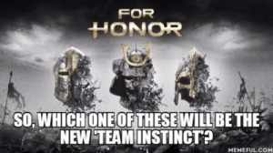 My guess is the Knights faction: FOR  HONOR  SO, WHICH ONE OF THESE WILLBETHE  NEW TEAMINSTINCT?  MEMEFULCOM My guess is the Knights faction