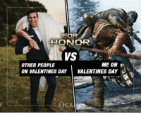 For Honor: FOR  HONOR  VS  ME ON P  OTHER PEOPLE  VALENTINES DAY  ON VALENTINES DAY