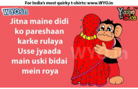 Memes, India, and 🤖: For India's most quirky t-shirts: www.WYo.in  WYO in  Jitna maine didi  ko pareshaan  karke rulaya  Usse jyaada  main uski bidai  mein roya  TM
