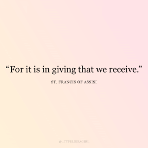 "Francis: ""For it is in giving that we receive.""  ST. FRANCIS OF ASSISI  @_TYPELIKEAGIRL"