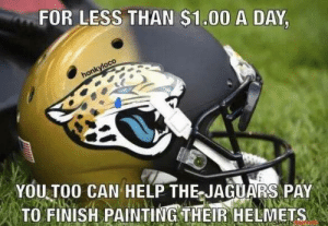 Memes, Nfl, and Help: FOR LESS THAN $1.00 A DAY,  honkyloco  YOU TOO CAN HELP THE JAGUARS PAY  TO FINISH PAINTING THEIR HELMETS They need to bring back these helmets just for the memes 😂